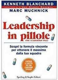 Leadership in pillole. Scopri la formula vincente per ottenere il massimo dalla tua squadra