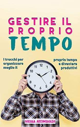 Arcimboldi-N.-Gestire-il-proprio-tempo-I-trucchi-per-organizzare-meglio-il-proprio-tempo-e-diventare-produttivi.jpg