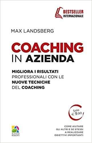 Landsberg M., Coaching in azienda- Migliora i risultati professionali con le nuove tecniche del coaching