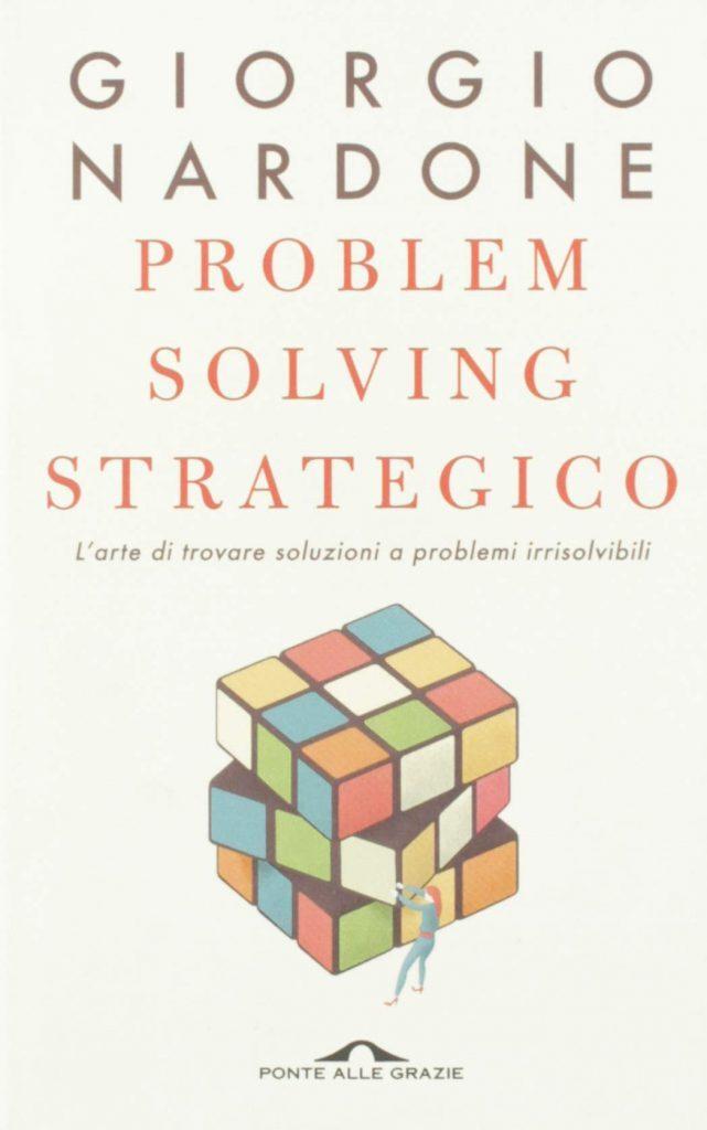 Nardone G., Problem solving strategico. L'arte di trovare soluzioni a problemi irrisolvibili