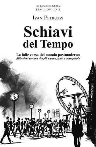 Petruzzi-I.-Schiavi-del-Tempo-La-folle-corsa-del-mondo-postmoderno.-Riflessioni-per-una-vita-più-umana-lenta-e-consapevole.jpg