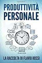 Rossi-F.-Produttività-Personale-Strategie-e-tecniche-per-aumentare-la-propria-produttività.-Include-Gestione-del-tempo-e-Procrastinazione.jpg