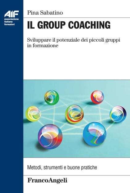 Sabatino P., Il group coaching. Sviluppare il potenziale dei piccoli gruppi di formazione