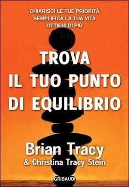Tracy-B.-Trova-il-tuo-punto-di-equilibrio.-Chiarisci-le-tue-priorità-semplifica-la-vita-ottieni-di-più.jpg
