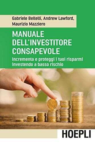 Bellelli G., Manuale dell'investitore consapevole. Incrementa e proteggi i tuoi risparmi investendo a basso rischio