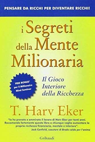 Eker T. H., I segreti della mente milionaria. Conoscere a fondo il gioco interiore della ricchezza